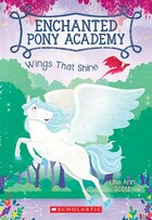 Enchanted Pony Academy #2: Wings That Shine