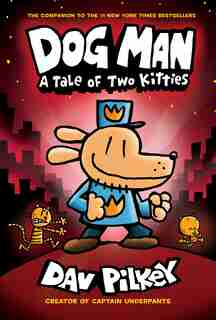 Dog Man: A Tale Of Two Kitties: From The Creator Of Captain Underpants (dog Man #3): From the Creator of Captain Underpants by Dav Pilkey