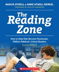 The Reading Zone: How to Help Kids Become Skilled, Passionate, Habitual, Critical Readers, Second…