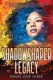 Shadowshaper Legacy (the Shadowshaper Cypher, Book 3) by Daniel José Older