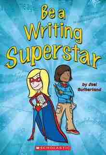 Be a Writing Superstar by Joel A. Sutherland