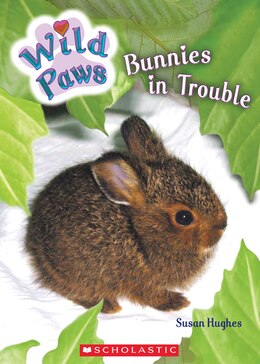 Book Wild Paws: Bunnies in Trouble by Susan Hughes