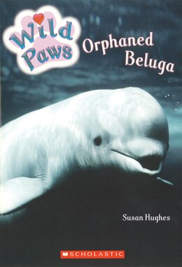 Book Wild Paws: Orphaned Beluga by Susan Hughes