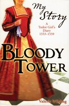 My Story: Bloody Tower: A Tudor Girl's Diary, 1553-1559