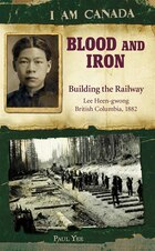 I Am Canada: Blood and Iron: Building the Railway, Lee Heen-gwong, British Columbia, 1882