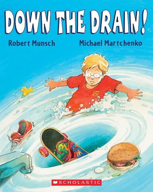 Down the Drain! by Robert Munsch