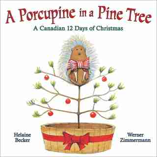 A Porcupine in a Pine Tree: A Canadian 12 Days of Christmas by Helaine Becker