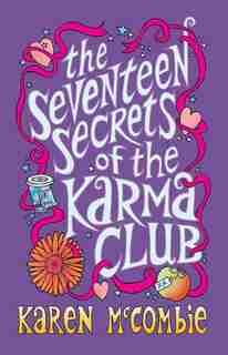 The Seventeen Secrets of the Karma Club by Karen McCombie