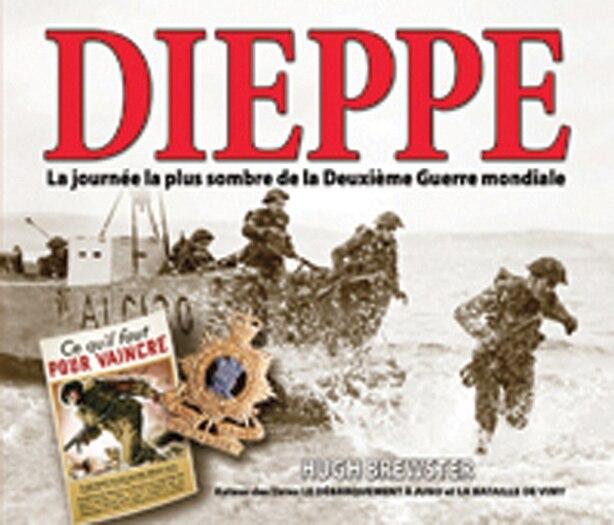 Dieppe : La journée la plus sombre de la Deuxième Guerre mondiale by Hugh Brewster
