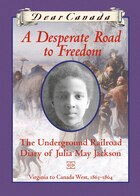 DEAR CANADA: A DESPERATE ROAD TO FREEDOM: The Underground Railroad Diary of Julia May Jackson…