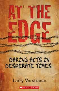 At the Edge: Daring Acts in Desperate Times by Larry Verstraete