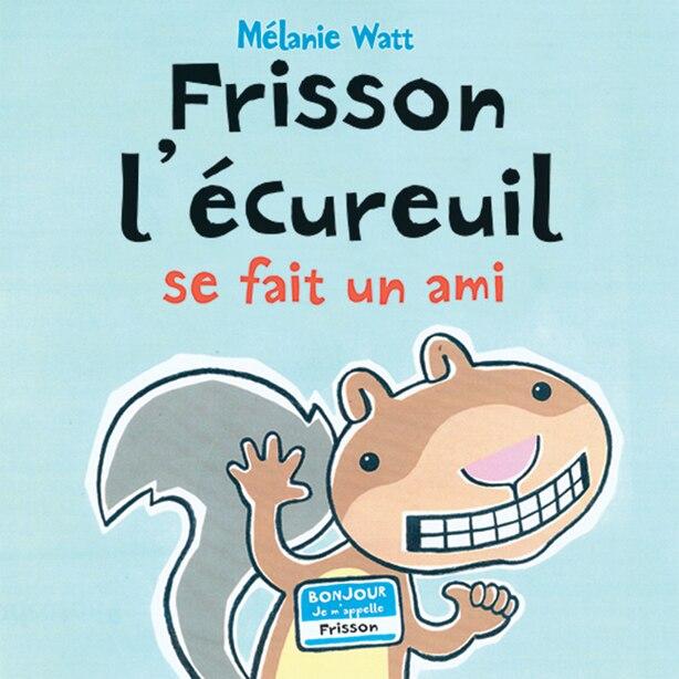 Frisson l'écureuil se fait un ami de Mélanie Watt