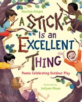 A Stick Is an Excellent Thing: Poems Celebrating Outdoor Play