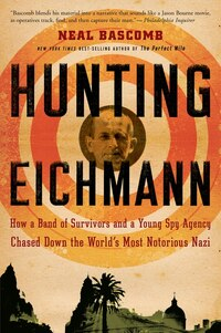 Hunting Eichmann: How a Band of Survivors and a Young Spy Agency Chased Down the World's Most…