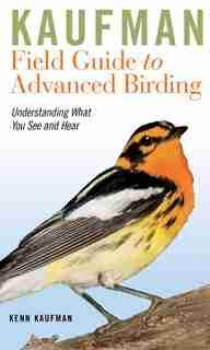 Kaufman Field Guide to Advanced Birding by Kenn Kaufman