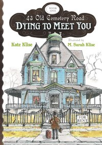 Dying to Meet You: Illustrated By M. Sarah Klise