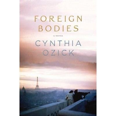 Foreign Bodies: A Novel by Cynthia Ozick
