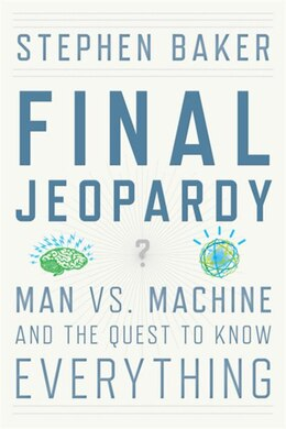 Book Final Jeopardy: Man vs. Machine and the Quest to Know Everything by Stephen Baker