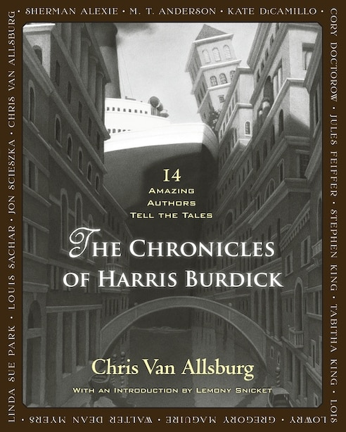 The Chronicles of Harris Burdick: Fourteen Amazing Authors Tell the Tales / With an Introduction by Lemony Snicket by Chris Van Allsburg