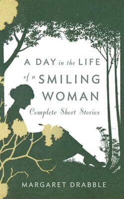 Book A Day in the Life of a Smiling Woman: Complete Short Stories: Complete Short Stories by Margaret Drabble