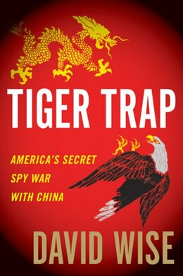 Book Tiger Trap: America's Secret Spy War with China by David Wise