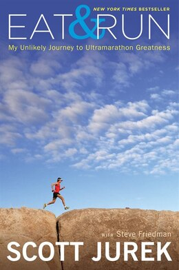 Book Eat and Run: My Unlikely Journey to Ultramarathon Greatness by Scott Jurek