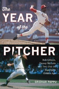 The Year Of The Pitcher: Bob Gibson, Denny Mclain, And The End Of Baseball'apos;s Golden Age