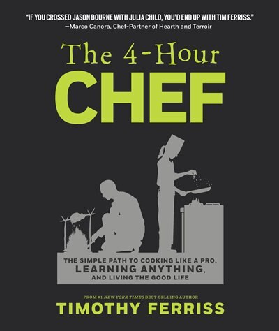 The 4-Hour Chef: The Simple Path to Cooking Like a Pro, Learning Anything, and Living the Good Life by Timothy Ferriss