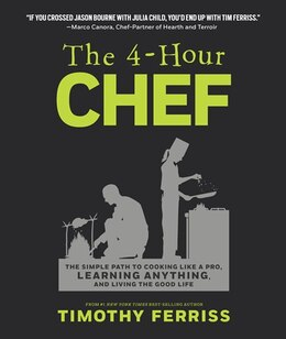 Book The 4-Hour Chef: The Simple Path to Cooking Like a Pro, Learning Anything, and Living the Good Life by Timothy Ferriss