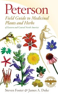 Peterson Field Guide to Medicinal Plants and Herbs of Eastern and Central North America, Third…