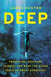 Deep: Freediving, Renegade Science, and What the Ocean Tells Us about Ourselves de James Nestor