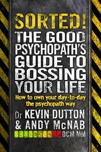 Sorted!: The Good Psychopath's Guide To Bossing Your Life: How To Own Your Day-to-day The…
