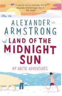 Land Of The Midnight Sun: My Arctic Adventures