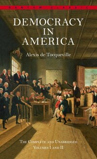 Democracy In America: The Complete And Unabridged Volumes I And Ii: The Complete And Unabridged…
