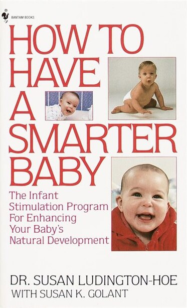 How To Have A Smarter Baby: The Infant Stimulation Program For Enhancing Your Baby's Natural Development by Susan Ludington-hoe