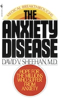 The Anxiety Disease: New Hope For The Millions Who Suffer From Anxiety