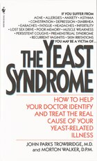 The Yeast Syndrome: How to Help Your Doctor Identify & Treat the Real Cause of Your Yeast-Related…