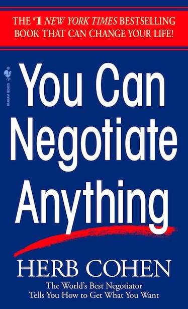 You Can Negotiate Anything: The World's Best Negotiator Tells You How To Get What You Want by Herb Cohen