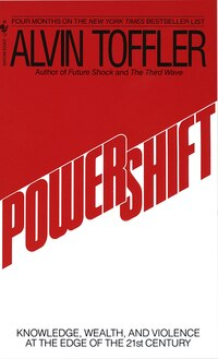 Powershift: Knowledge, Wealth, And Power At The Edge Of The 21st Century