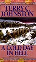 A Cold Day In Hell: The Spring Creek Encounters, The Cedar Creek Fight With Sitting Bull's Sioux, And The Dull Knife Ba by Terry C. Johnston