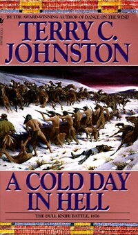 A Cold Day In Hell: The Spring Creek Encounters, The Cedar Creek Fight With Sitting Bull's Sioux…