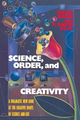 Book Science, Order, And Creativity: A Dramatic New Look At The Creative Roots Of Science And Life by David Bohm