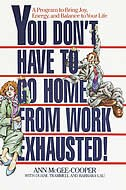 You Don't Have to Go Home from Work Exhausted!: A Program To Bring Joy, Energy, And Balance To Your…