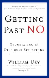 Getting Past No: Negotiating in Difficult Situations by William Ury