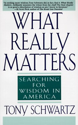 Book What Really Matters: Searching For Wisdom In America by Tony Schwartz