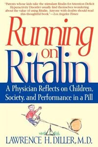 Running On Ritalin: A Physician Reflects On Children, Society, And Performance In A Pill by Lawrence H. Diller