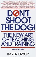 Book Don't Shoot The Dog!: The New Art of Teaching and Training by Karen Pryor