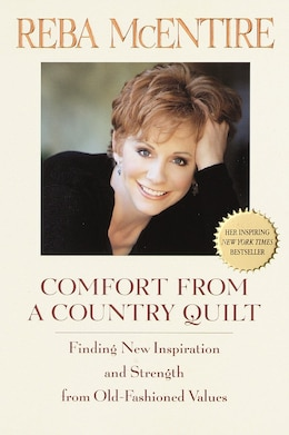 Book Comfort From A Country Quilt: Finding New Inspiration And Strength In Old-fashioned Values by Reba Mcentire