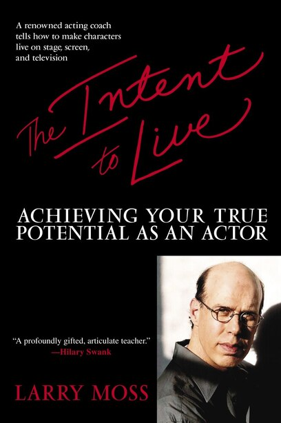 The Intent to Live: Achieving Your True Potential as an Actor by Larry Moss