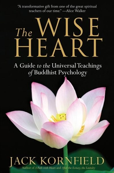 The Wise Heart: A Guide To The Universal Teachings Of Buddhist Psychology by Jack Kornfield